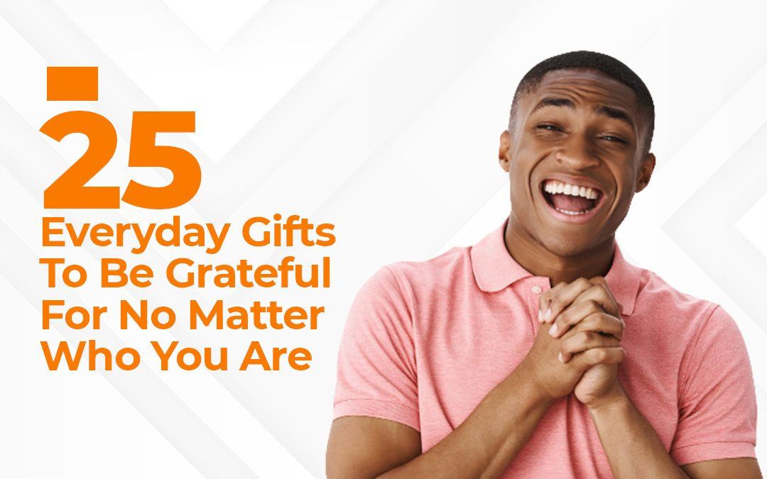 25 Everyday Gifts To Be Grateful For No Matter Who You Are
