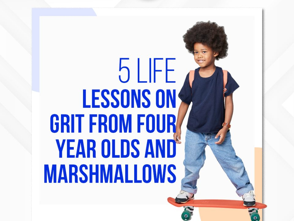 5 Life Lessons on Grit From Four Year Olds and Marshmallows