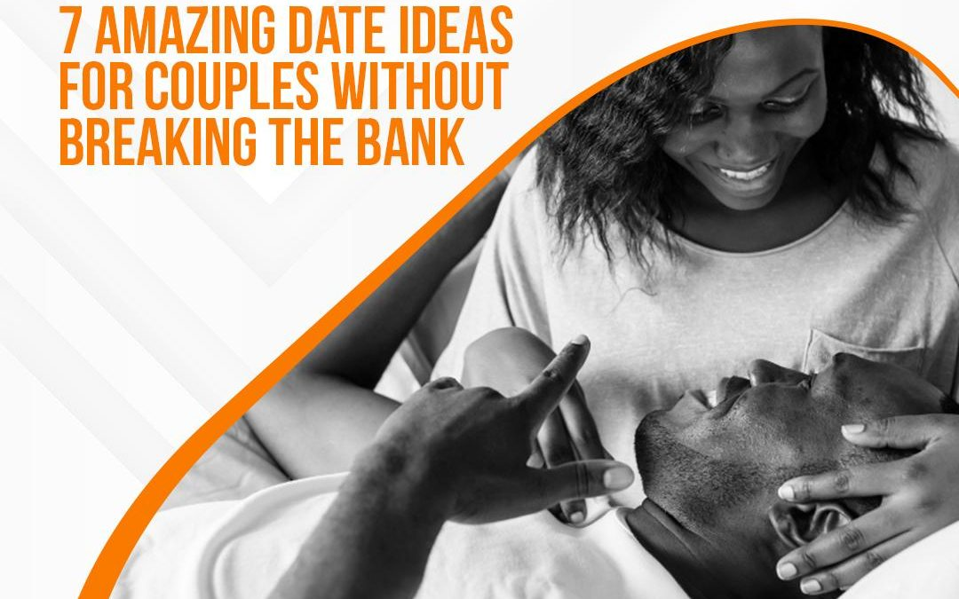 7 Amazing Date Ideas for Couples Without breaking the Bank